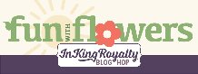 InKing Royalty Fun with Flowers